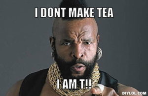 I don't make tea!